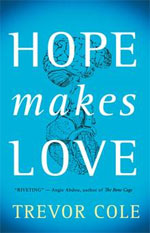 Hope Makes Love, by Trevor Cole